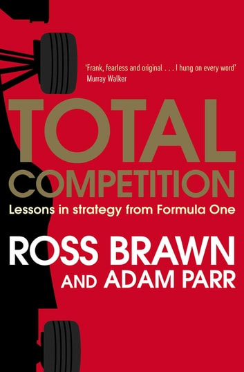 Total Competition - Lessons in Strategy from Formula One ebook by Ross Brawn,Adam Parr