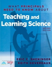 What Principals Need to Know About Teaching and Learning Science ebook by Eric C. Sheninger,Keith Devereaux