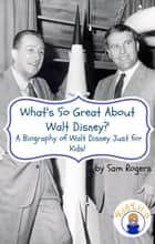 What's So Great About Walt Disney? - A Biography of Walt Disney Just for Kids! ebook by Sam Rogers