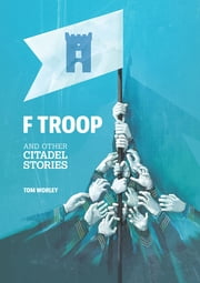 F Troop and Other Citadel Stories ebook by Tom Worley
