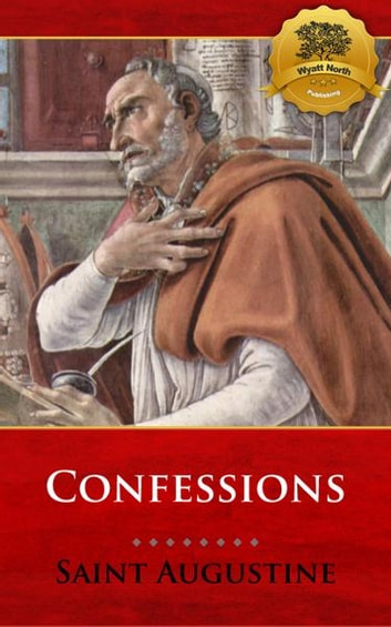 The Confessions of Saint Augustine ebook by St. Augustine, Wyatt North