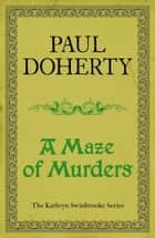 A Maze of Murders (Kathryn Swinbrooke 6) ebook by Paul Doherty