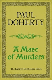 A Maze of Murders (Kathryn Swinbrooke Mysteries, Book 6) - A hunt for a killer in medieval Canterbury ebook by Paul Doherty
