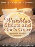 Wrinkled Sheets and God'S Grace - Reconciliation. Restoration. Reclamation. ebook by