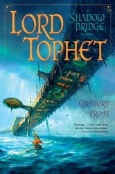 Lord Tophet - A Shadowbridge Novel ebook by Gregory Frost