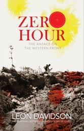 Zero Hour - The Anzacs on the Western Front ebook by Leon Davidson