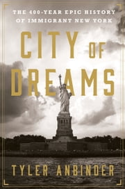 City of Dreams - The 400-Year Epic History of Immigrant New York ebook by Tyler Anbinder