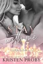 Stay With Me ebook by Kristen Proby