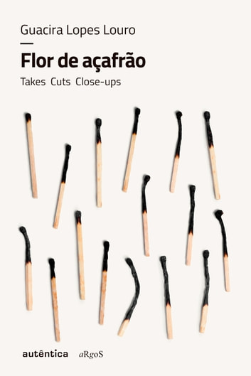 Flor de açafrão - Takes, cuts, close-ups ebook by Guacira Lopes Louro