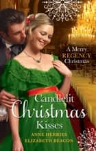 Candlelit Christmas Kisses: Captain Moorcroft's Christmas Bride / Governess Under the Mistletoe (Mills & Boon M&B) ebook by Anne Herries, Elizabeth Beacon