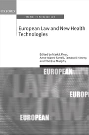 European Law and New Health Technologies ebook by Mark L Flear,Anne-Maree Farrell,Tamara K Hervey,Thérèse Murphy
