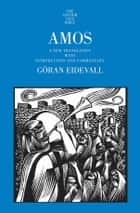 Amos - A New Translation with Introduction and Commentary ebook by Göran Eidevall