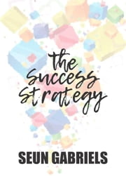 The Success Strategy ebook by SGabriels