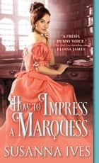 How to Impress a Marquess ebook door Susanna Ives
