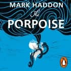 The Porpoise audiobook by Mark Haddon