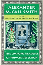 The Limpopo Academy of Private Detection - More from the No. 1 Ladies' Detective Agency ebook by Alexander McCall Smith