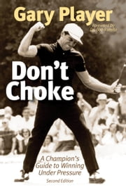 Don't Choke - A Champion's Guide to Winning Under Pressure ebook by Gary Player,Bob Rotella