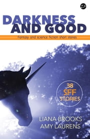 Darkness and Good: Science Fiction and Fantasy Short Stories ebook by Amy Laurens,Liana Brooks