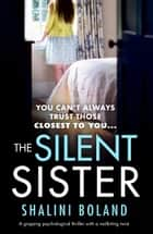 The Silent Sister - A gripping psychological thriller with a nailbiting twist eBook by Shalini Boland