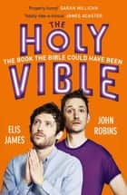 Elis and John Present the Holy Vible - The Book The Bible Could Have Been ebook by Elis James, John Robins