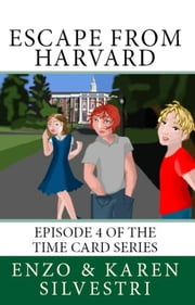 Escape from Harvard: Episode 4 of the Time Card Series ebook by Enzo Silvestri
