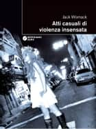 Atti casuali di violenza insensata ebook by Jack Womack