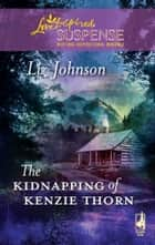 The Kidnapping of Kenzie Thorn ebook by Liz Johnson