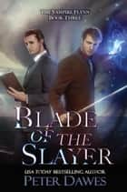 Blade of the Slayer - The Vampire Flynn, #3 ebook by Peter Dawes