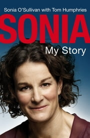 Sonia - My Story ebook by Sonia O'Sullivan