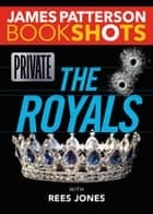 Private: The Royals ebook by James Patterson,Rees Jones