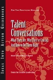 Talent Conversations: What They Are, Why They're Crucial, and How to Do Them Right ebook by Smith, Roland