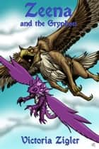Zeena And The Gryphon ebook by Victoria Zigler