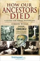 How Our Ancestors Died - A Guide for Family Historians ebook by