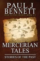 Mercerian Tales - Stories of the Past ebook by Paul J Bennett