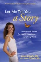 Let Me Tell You a Story ebook by Joan O'Keefe,James H. O'Keefe, M.D.