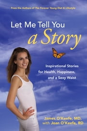 Let Me Tell You a Story - Inspirational Stories for Health, Happiness, and a Sexy Waist ebook by Joan O'Keefe,James H. O'Keefe, M.D.