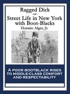 Ragged Dick - or, Street Life in New York with Boot-Blacks ebook by Horatio Alger, Jr.