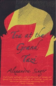Tea At The Grand Tazi ebook by Alexandra Singer
