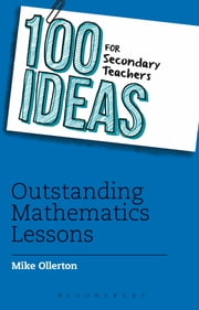 100 Ideas for Secondary Teachers: Outstanding Mathematics Lessons ebook by Mike Ollerton
