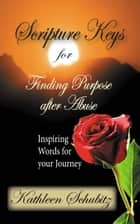 Scripture Keys for Finding Purpose after Abuse ebook by Kathleen Schubitz