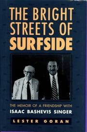 The Bright Streets of Surfside - The Memoir of a Friendship with Isaac Bashevis Singer ebook by Lester Goran