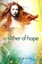 Slither of Hope ebook by Lisa M. Basso
