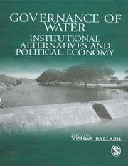 Governance of Water - Institutional Alternatives and Political Economy ebook by Vishwa Ballabh