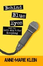 Behind Blue Eyes: Love Ain't for Keeping ebook by Anne-Marie Klein