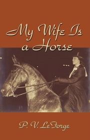 My Wife Is A Horse ebook by P. V. LeForge