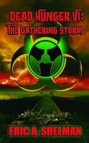 Dead Hunger VI: The Gathering Storm ebook by Eric A. Shelman