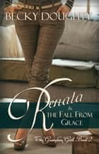 Renata and the Fall from Grace - A Series About Sisters ebook by Becky Doughty