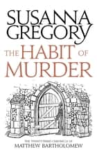 The Habit of Murder - The Twenty Third Chronicle of Matthew Bartholomew ekitaplar by Susanna Gregory