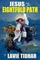 Jesus and the Eightfold Path ebook by Lavie Tidhar