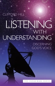 Listening with Understanding: Discerning God's Voice ebook by Clifford Hill